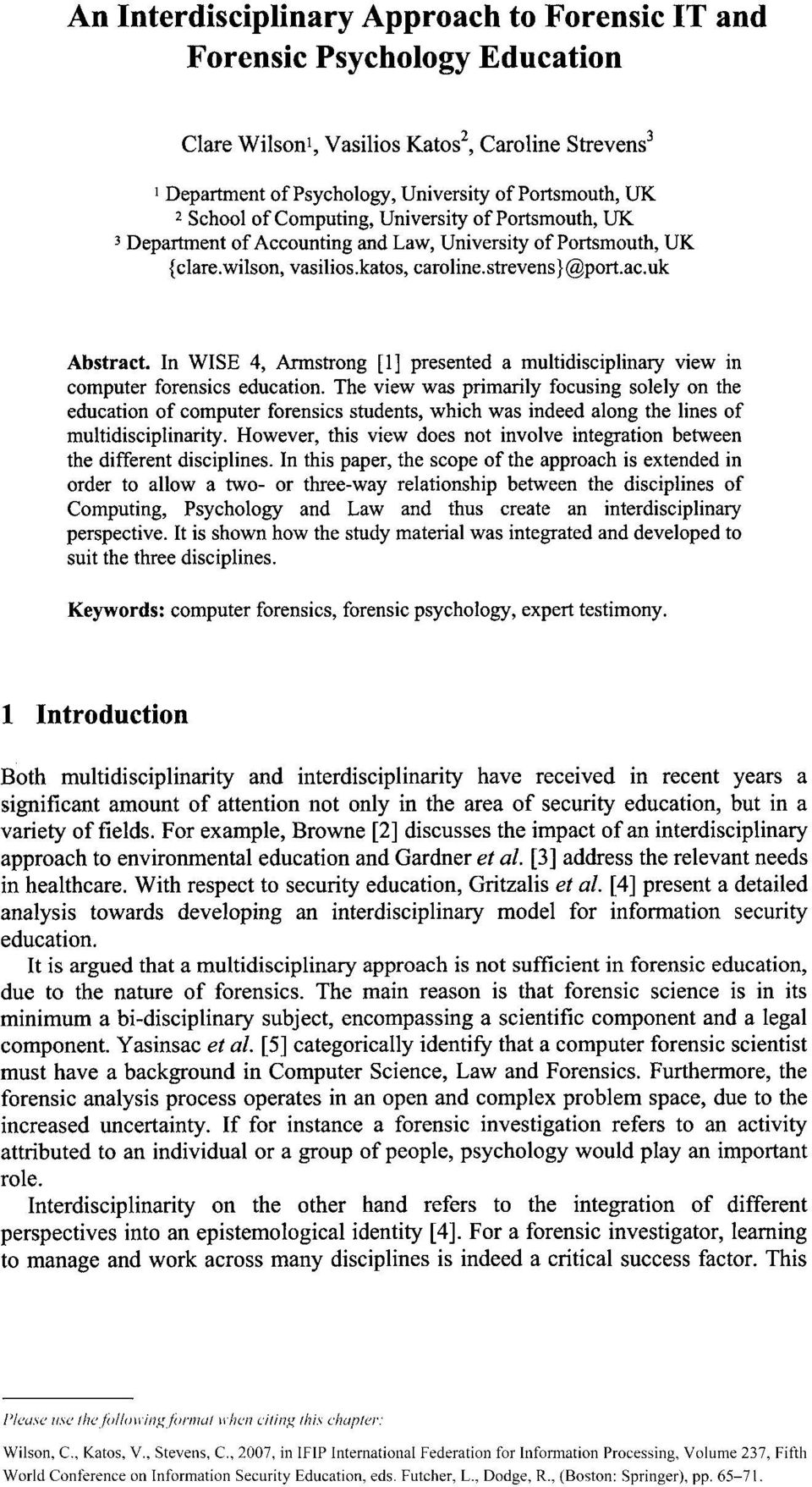 In WISE 4, Armstrong [1] presented a multidisciplinary view in computer forensics education.