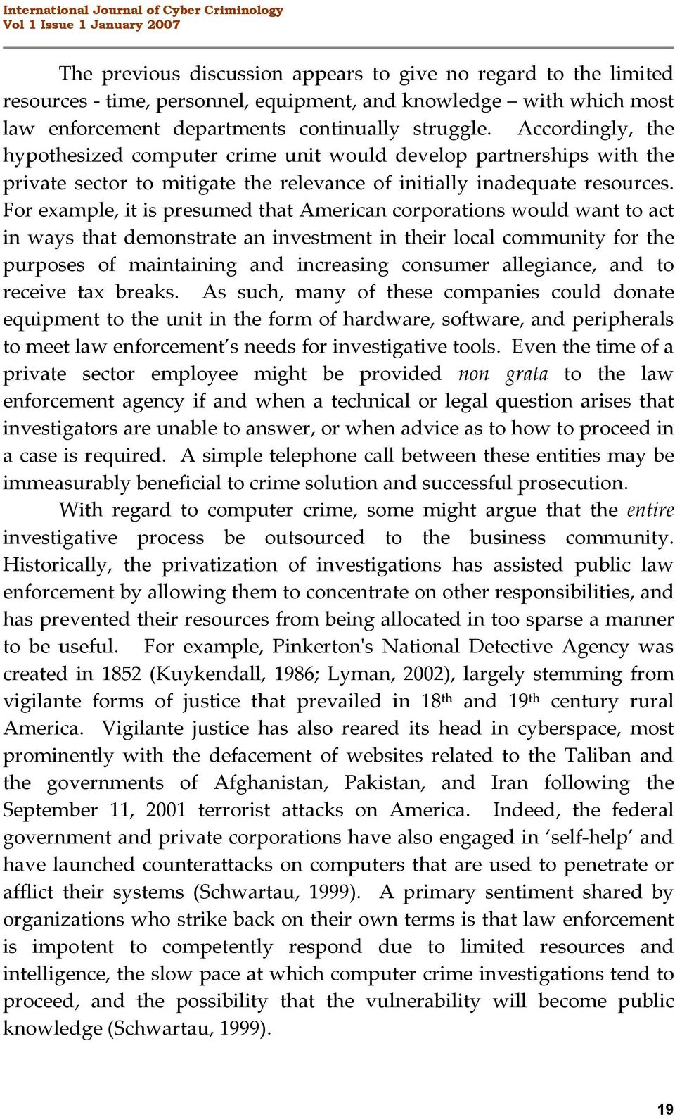 Accordingly, the hypothesized computer crime unit would develop partnerships with the private sector to mitigate the relevance of initially inadequate resources.