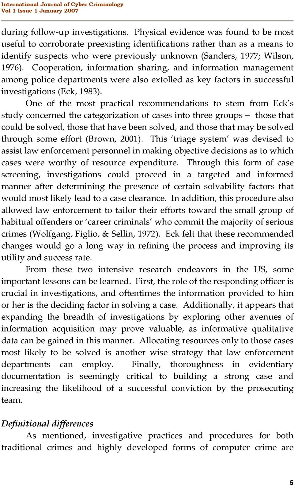 Cooperation, information sharing, and information management among police departments were also extolled as key factors in successful investigations (Eck, 1983).