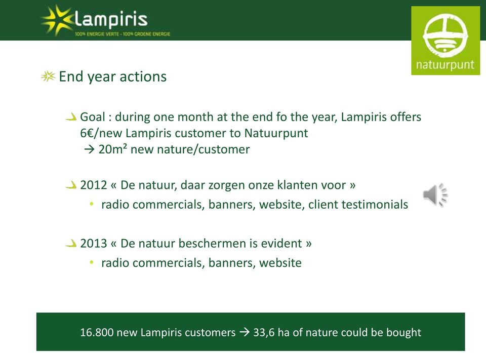 radio commercials, banners, website, client testimonials 2013 «De natuur beschermen is evident»