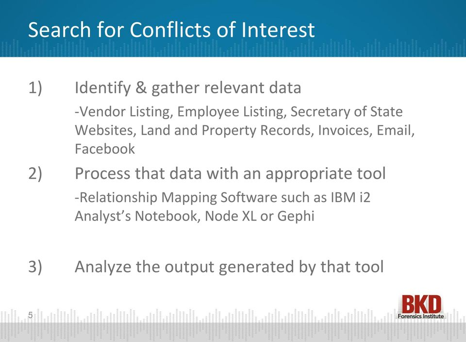 Email, Facebook 2) Process that data with an appropriate tool -Relationship Mapping