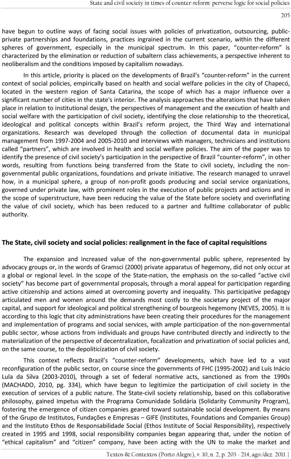 In this paper, counter-reform is characterized by the elimination or reduction of subaltern class achievements, a perspective inherent to neoliberalism and the conditions imposed by capitalism