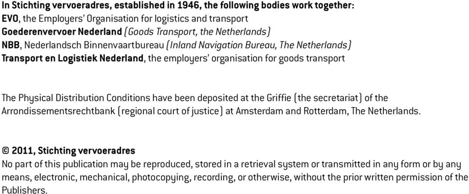 Conditions have been deposited at the Griffie (the secretariat) of the Arrondissementsrechtbank (regional court of justice) at Amsterdam and Rotterdam, The Netherlands.