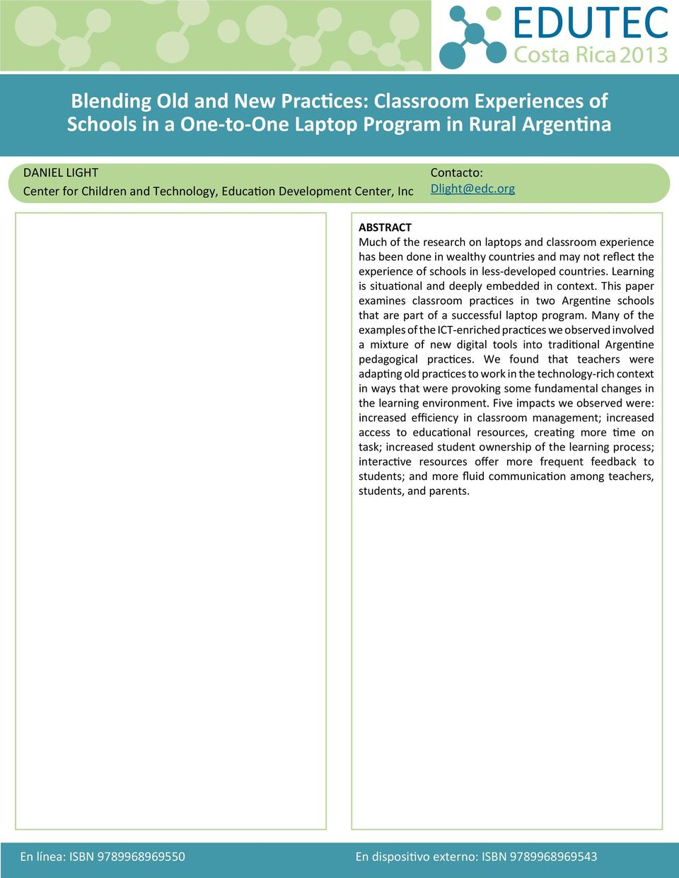Learning is situational and deeply embedded in context. This paper examines classroom practices in two Argentine schools that are part of a successful laptop program.