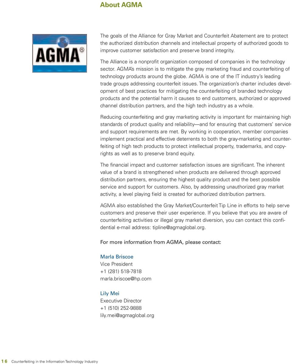 AGMA s mission is to mitigate the gray marketing fraud and counterfeiting of technology products around the globe. AGMA is one of the IT industry s leading trade groups addressing counterfeit issues.