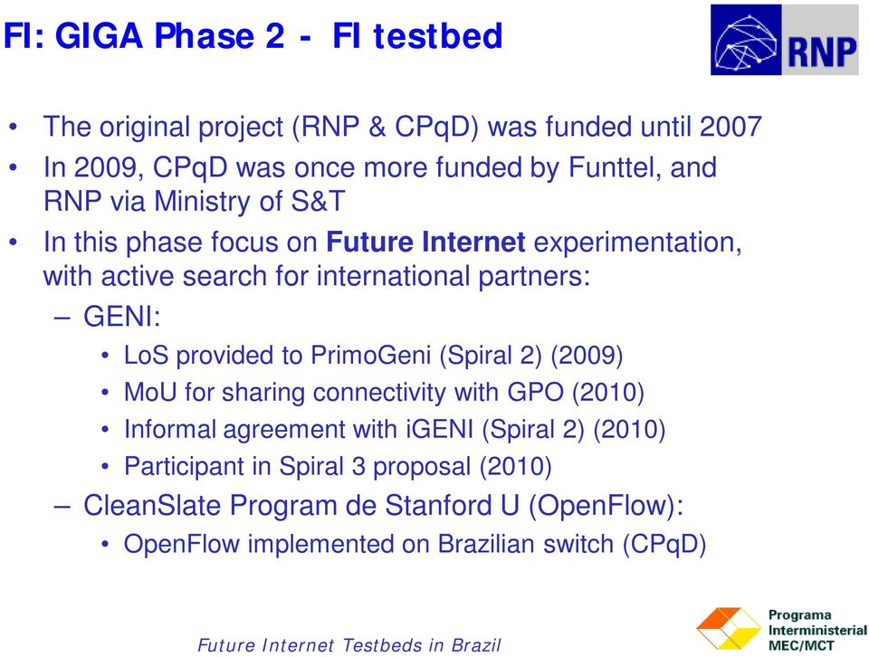 GENI: LoS provided to PrimoGeni (Spiral 2) (2009) MoU for sharing connectivity with GPO (2010) Informal agreement with igeni (Spiral
