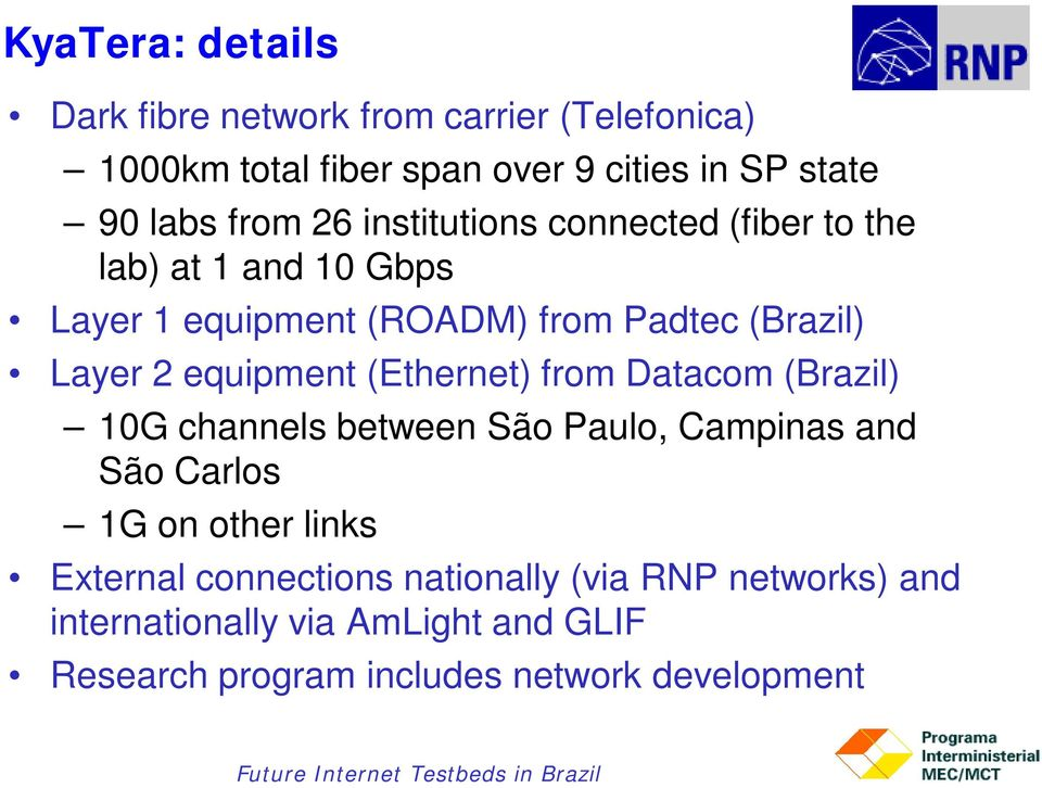 equipment (Ethernet) from Datacom (Brazil) 10G channels between São Paulo, Campinas and São Carlos 1G on other links