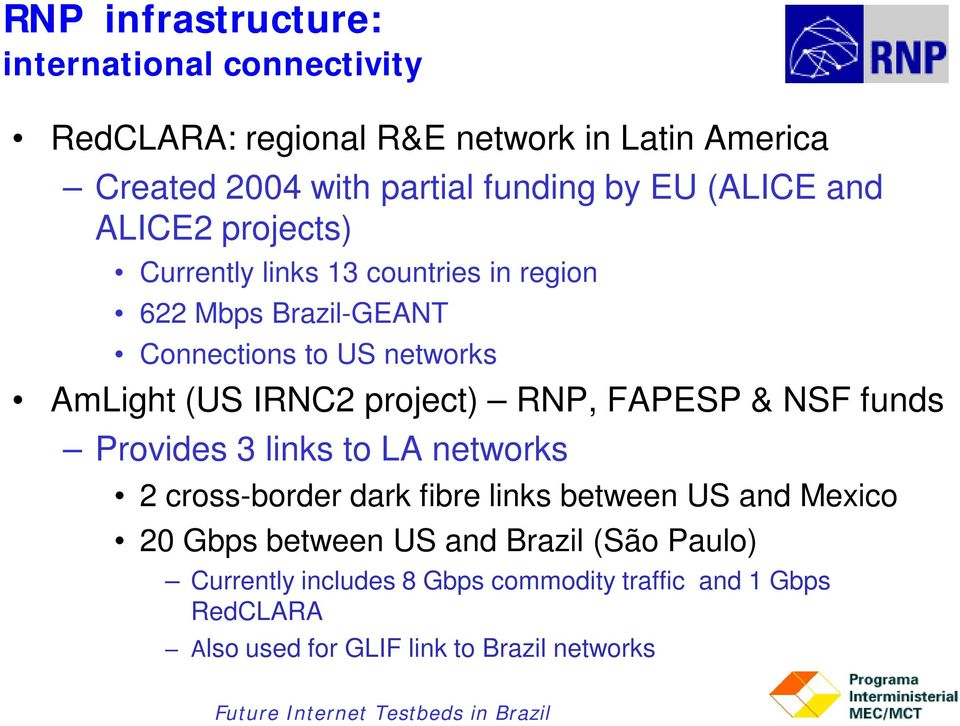 IRNC2 project) RNP, FAPESP & NSF funds Provides 3 links to LA networks 2 cross-border dark fibre links between US and Mexico 20 Gbps