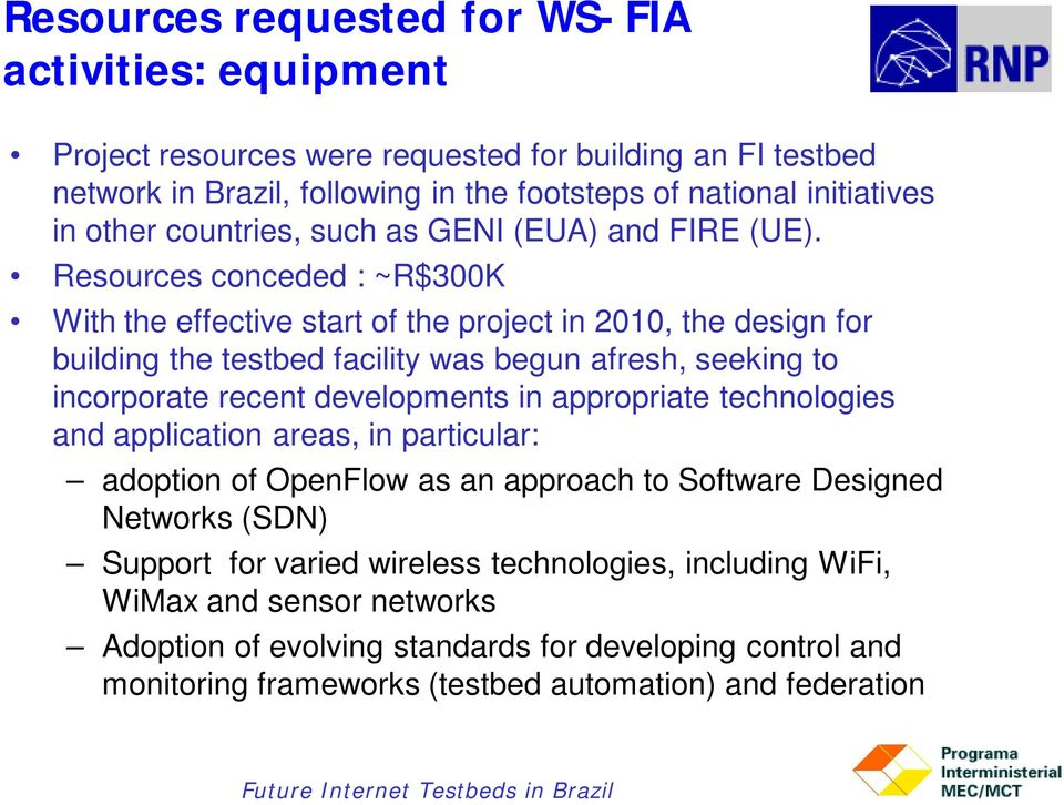 Resources conceded : ~R$300K With the effective start of the project in 2010, the design for building the testbed facility was begun afresh, seeking to incorporate recent developments in