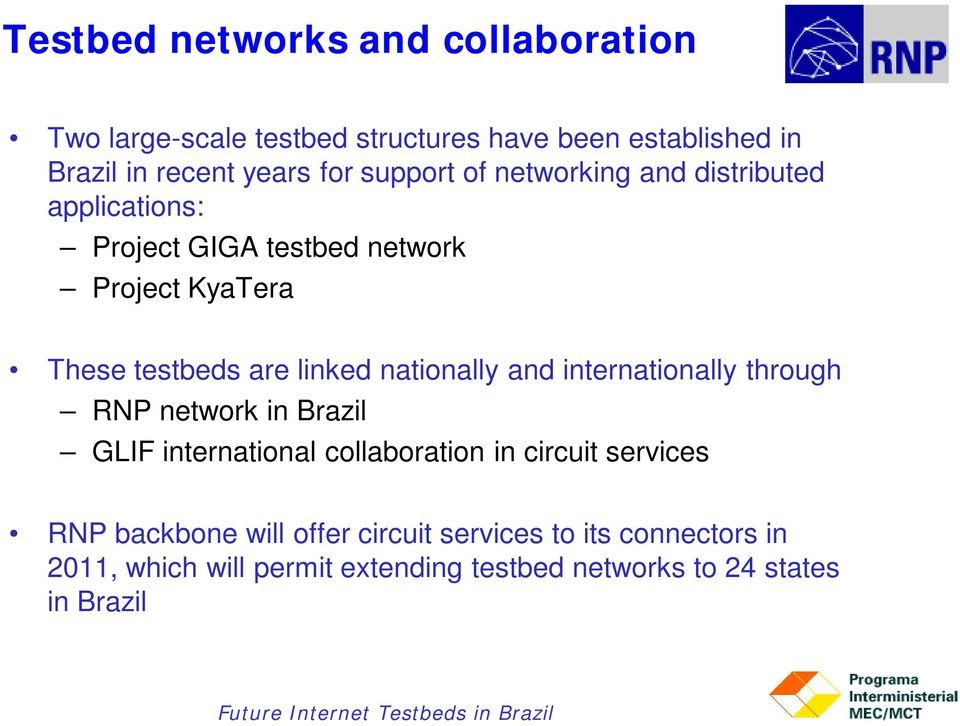 nationally and internationally through RNP network in Brazil GLIF international collaboration in circuit services RNP