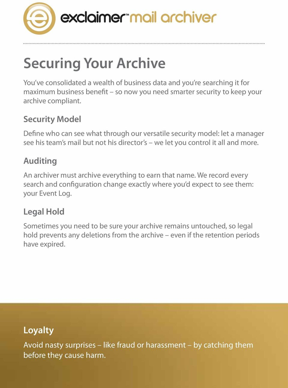 Auditing An archiver must archive everything to earn that name. We record every search and configuration change exactly where you d expect to see them: your Event Log.