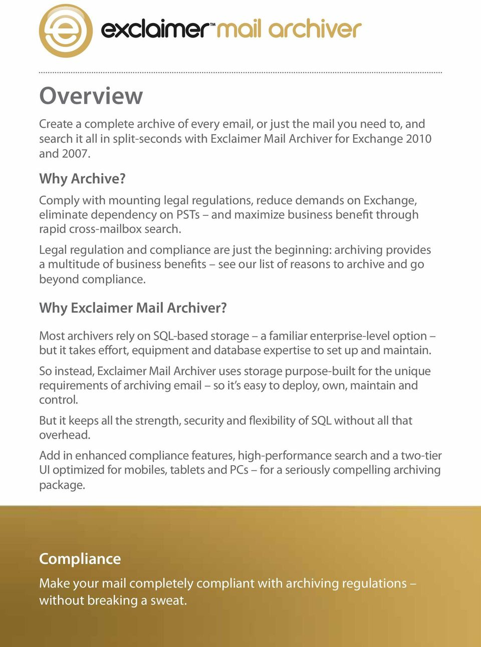 Legal regulation and compliance are just the beginning: archiving provides a multitude of business benefits see our list of reasons to archive and go beyond compliance. Why Exclaimer Mail Archiver?