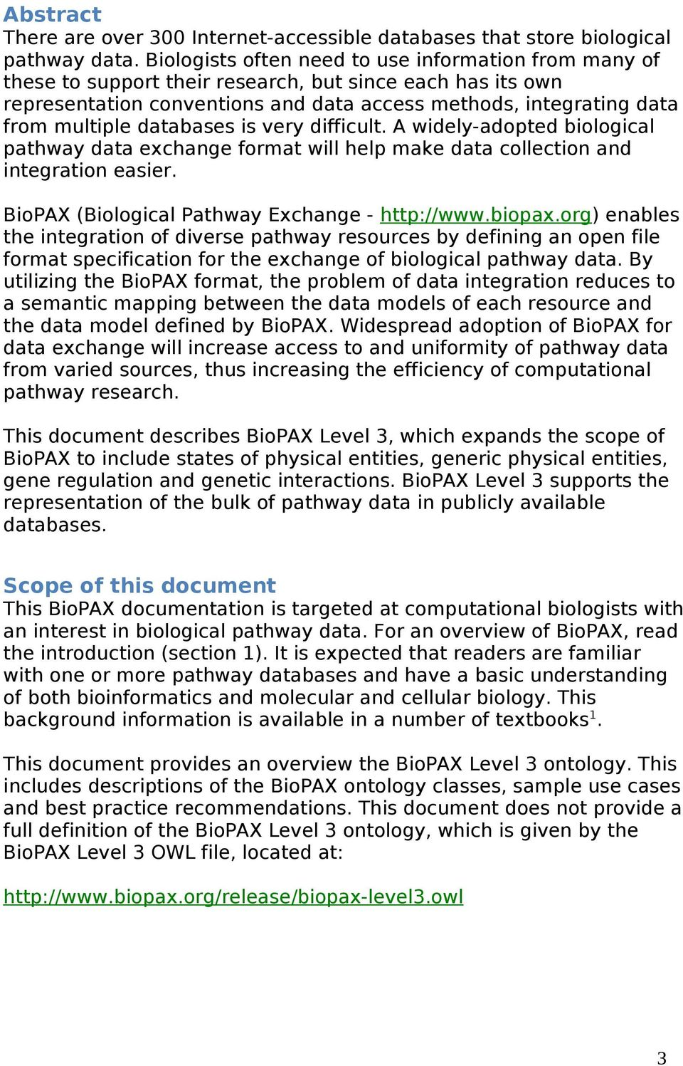 databases is very difficult. A widely-adopted biological pathway data exchange format will help make data collection and integration easier. BioPAX (Biological Pathway Exchange - http://www.biopax.
