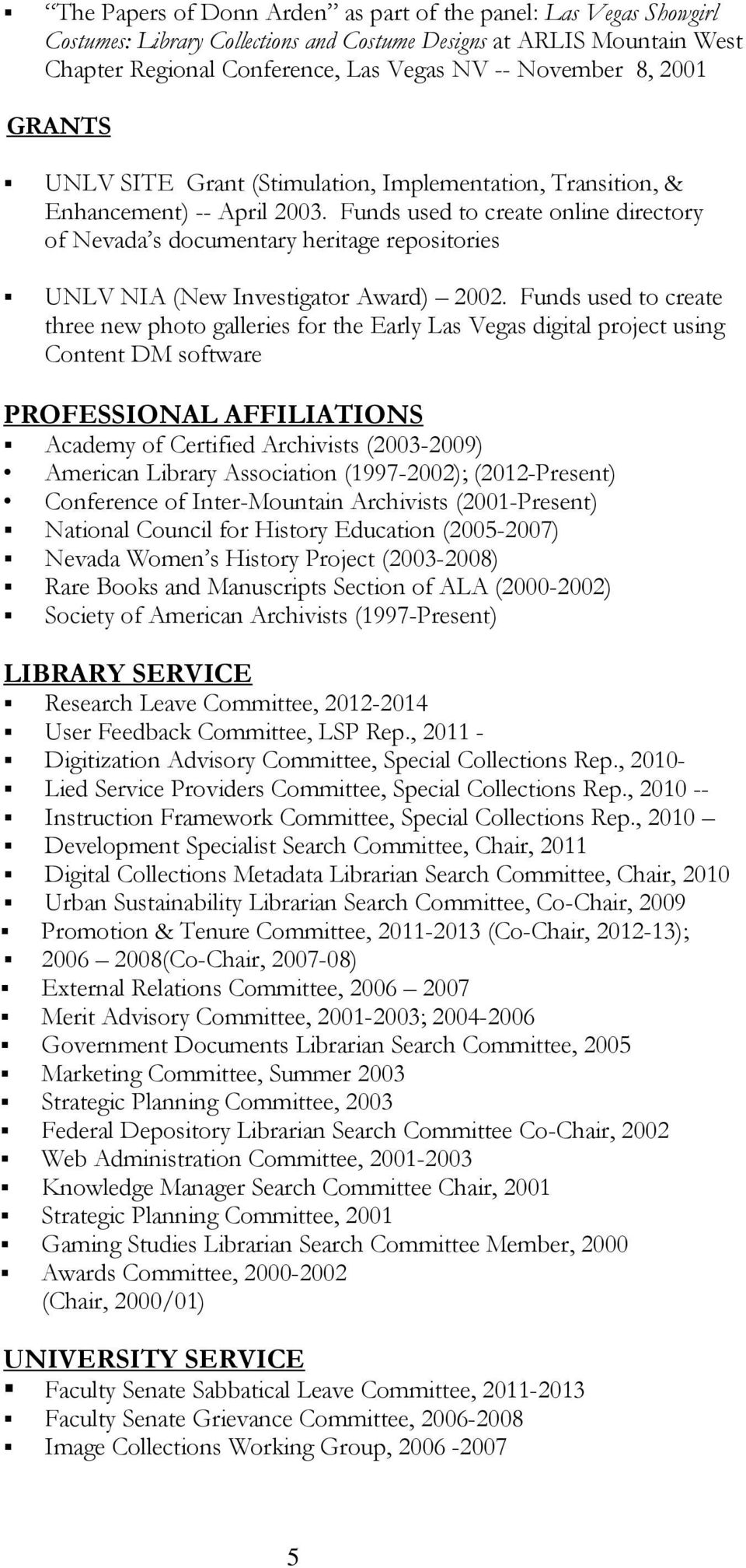 Funds used to create online directory of Nevada s documentary heritage repositories UNLV NIA (New Investigator Award) 2002.