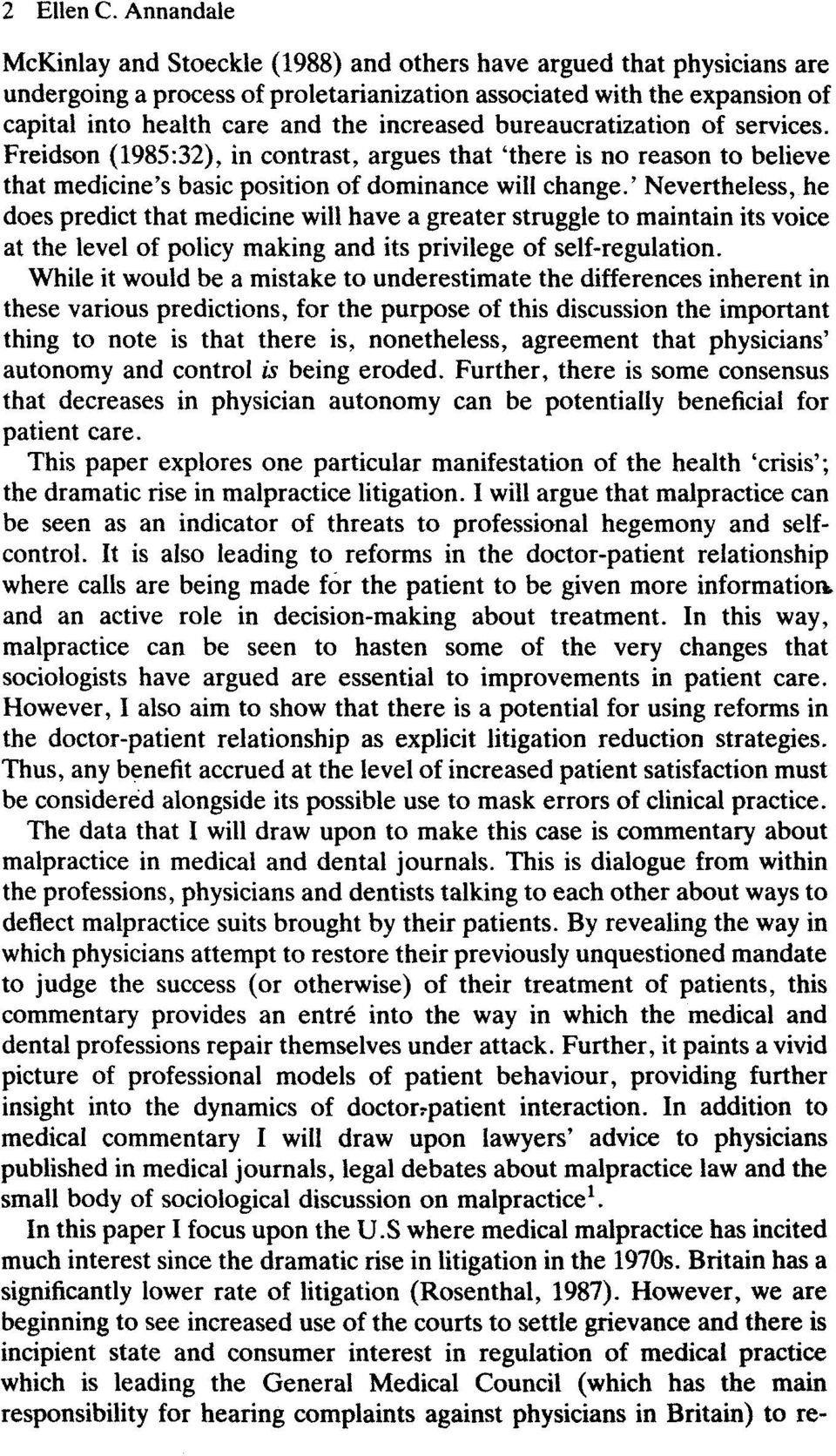 increased bureaucratization of services. Freidson (1985:32), in contrast, argues that 'there is no reason to beheve that medicine's basic position of dominance will change.