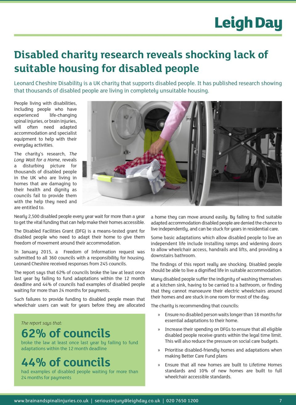 People living with disabilities, including people who have experienced life-changing spinal injuries, or brain injuries, will often need adapted accommodation and specialist equipment to help with