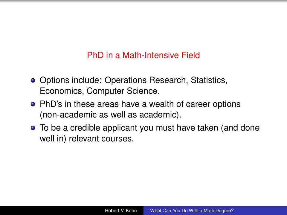 PhD s in these areas have a wealth of career options (non-academic as