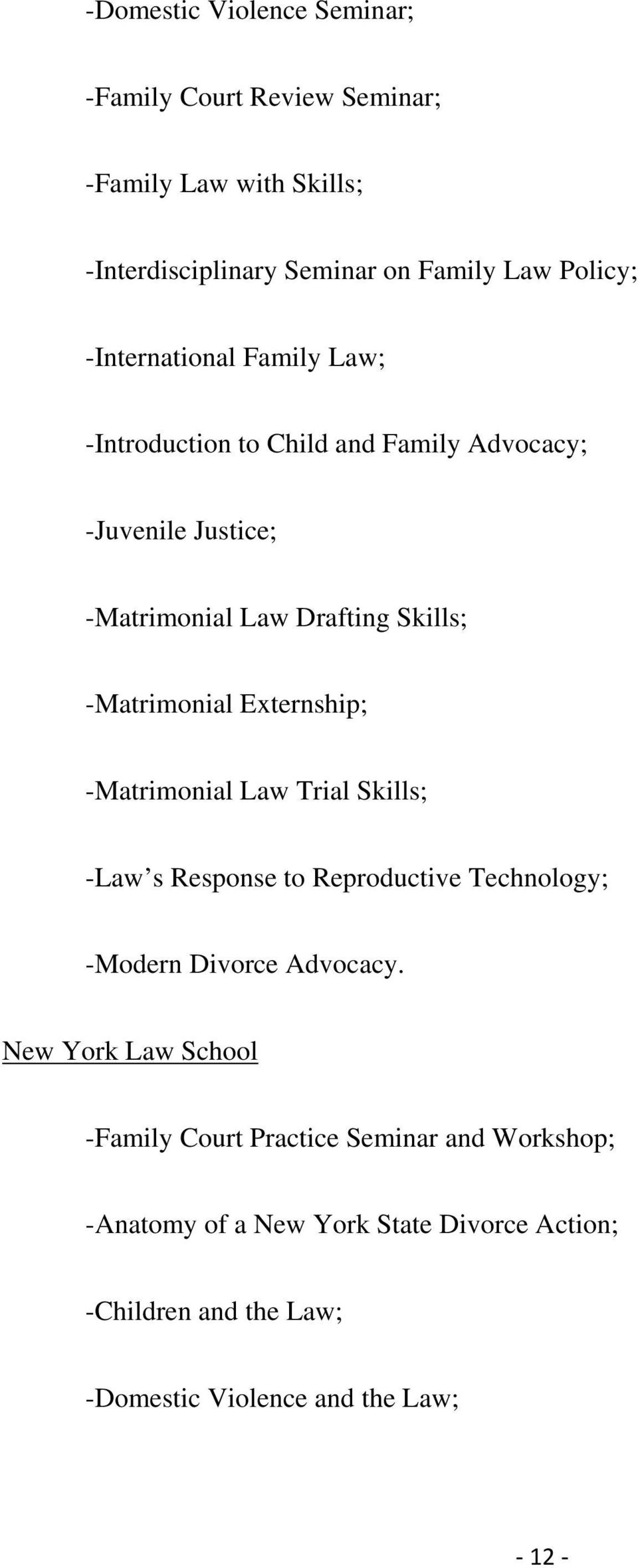 Externship; -Matrimonial Law Trial Skills; -Law s Response to Reproductive Technology; -Modern Divorce Advocacy.