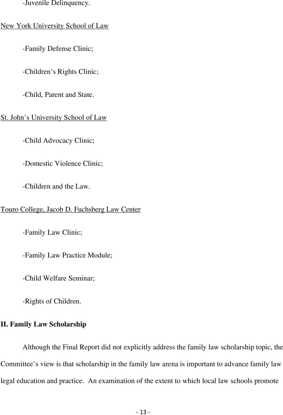 Fuchsberg Law Center -Family Law Clinic; -Family Law Practice Module; -Child Welfare Seminar; -Rights of Children. II.
