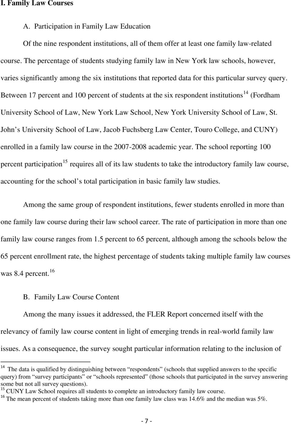 Between 17 percent and 100 percent of students at the six respondent institutions 14 (Fordham University School of Law, New York Law School, New York University School of Law, St.