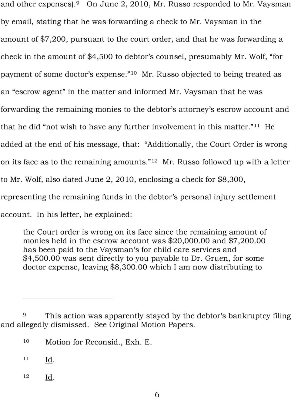 10 Mr. Russo objected to being treated as an escrow agent in the matter and informed Mr.