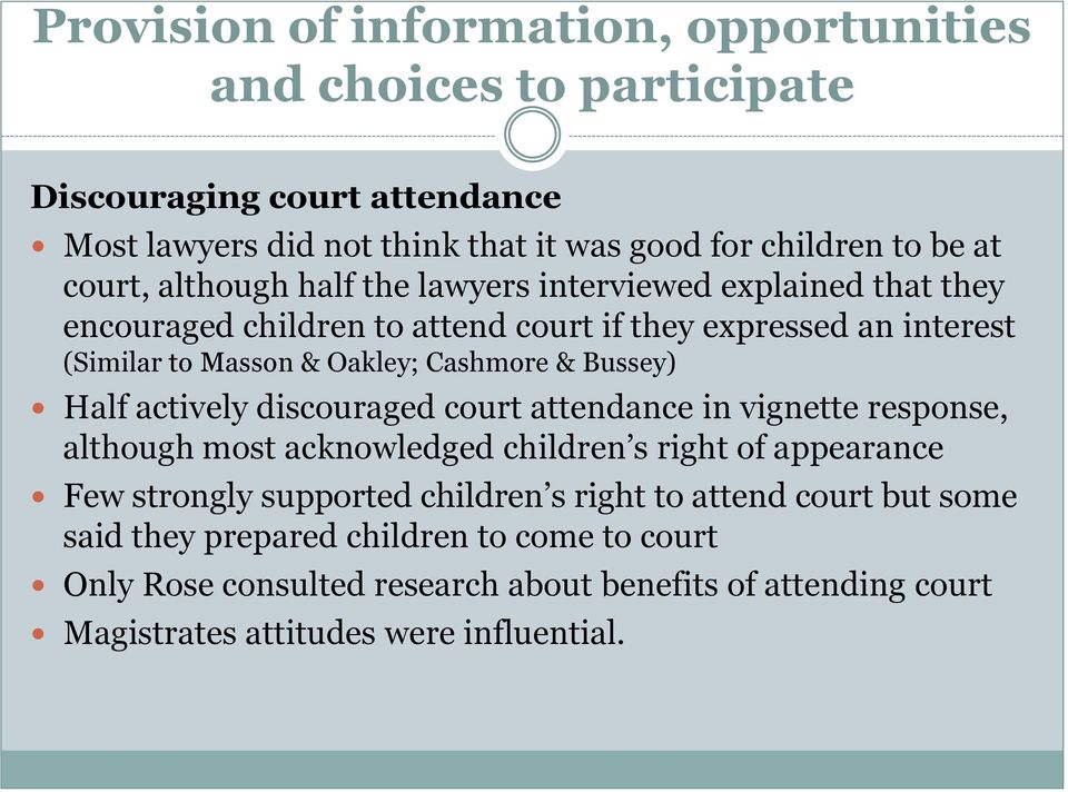 Bussey) Half actively discouraged court attendance in vignette response, although most acknowledged children s right of appearance Few strongly supported children s