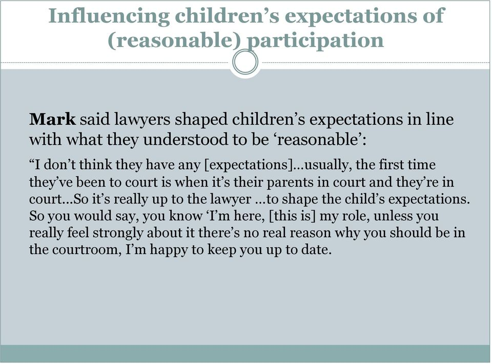 parents in court and they re in court...so it s really up to the lawyer to shape the child s expectations.
