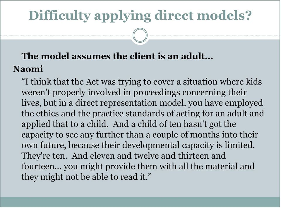 their lives, but in a direct representation model, you have employed the ethics and the practice standards of acting for an adult and applied that to a child.
