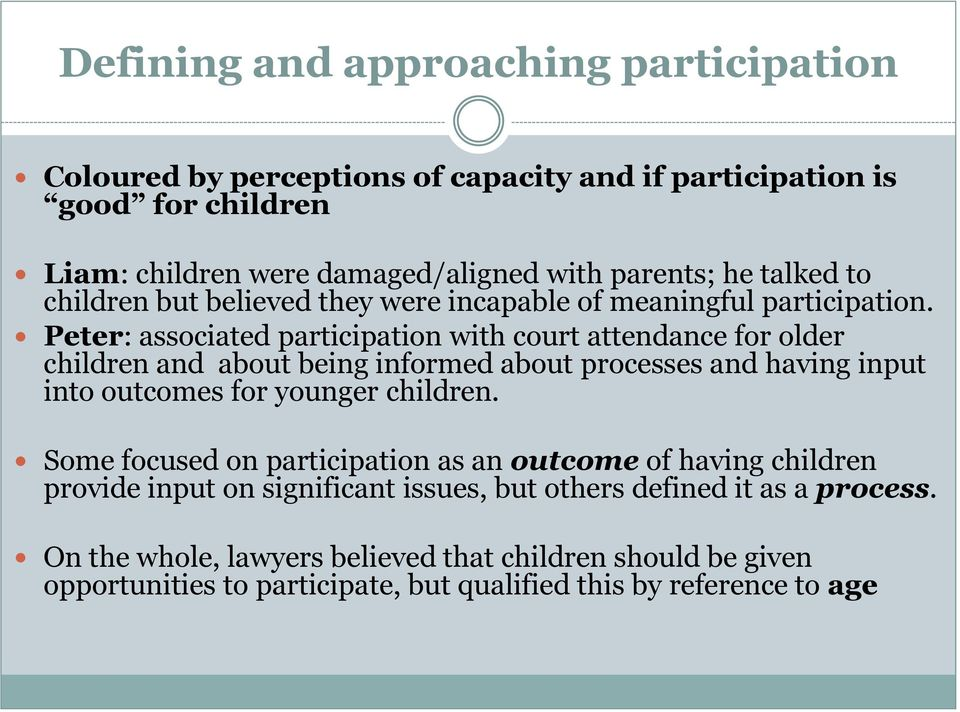 Peter: associated participation with court attendance for older children and about being informed about processes and having input into outcomes for younger children.