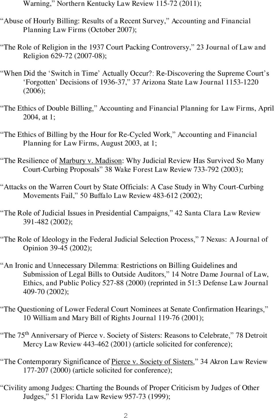 : Re-Discovering the Supreme Court s Forgotten Decisions of 1936-37, 37 Arizona State Law Journal 1153-1220 (2006); The Ethics of Double Billing, Accounting and Financial Planning for Law Firms,