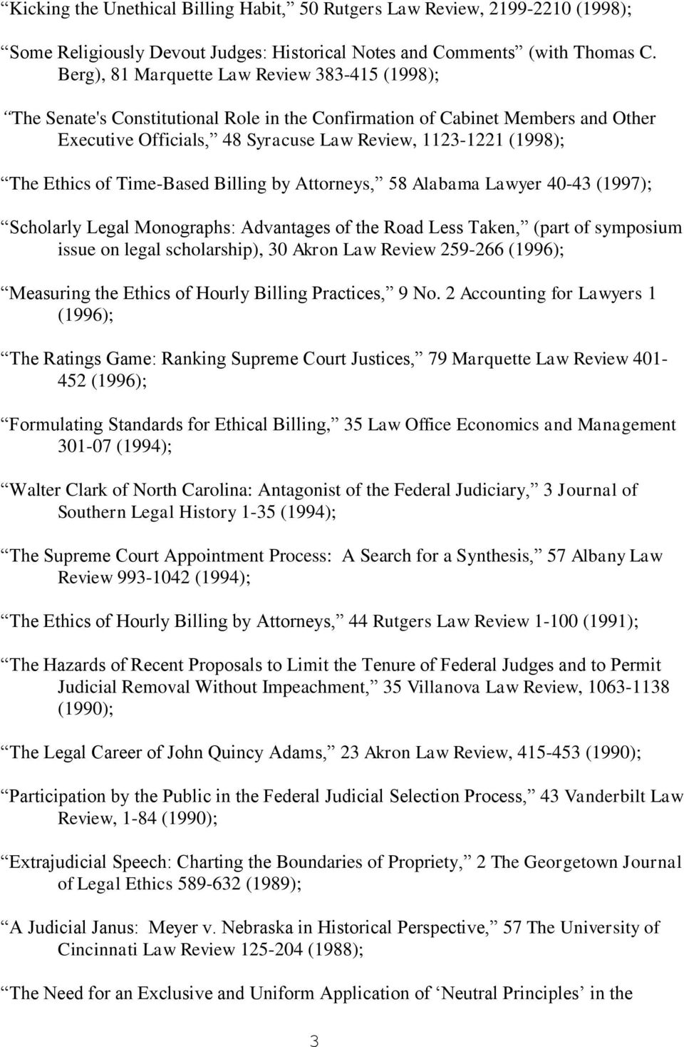 Ethics of Time-Based Billing by Attorneys, 58 Alabama Lawyer 40-43 (1997); Scholarly Legal Monographs: Advantages of the Road Less Taken, (part of symposium issue on legal scholarship), 30 Akron Law
