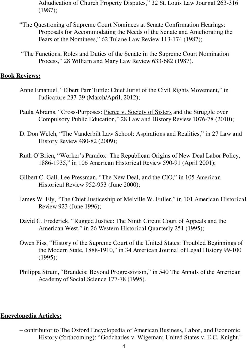Nominees, 62 Tulane Law Review 113-174 (1987); Book Reviews: The Functions, Roles and Duties of the Senate in the Supreme Court Nomination Process, 28 William and Mary Law Review 633-682 (1987).