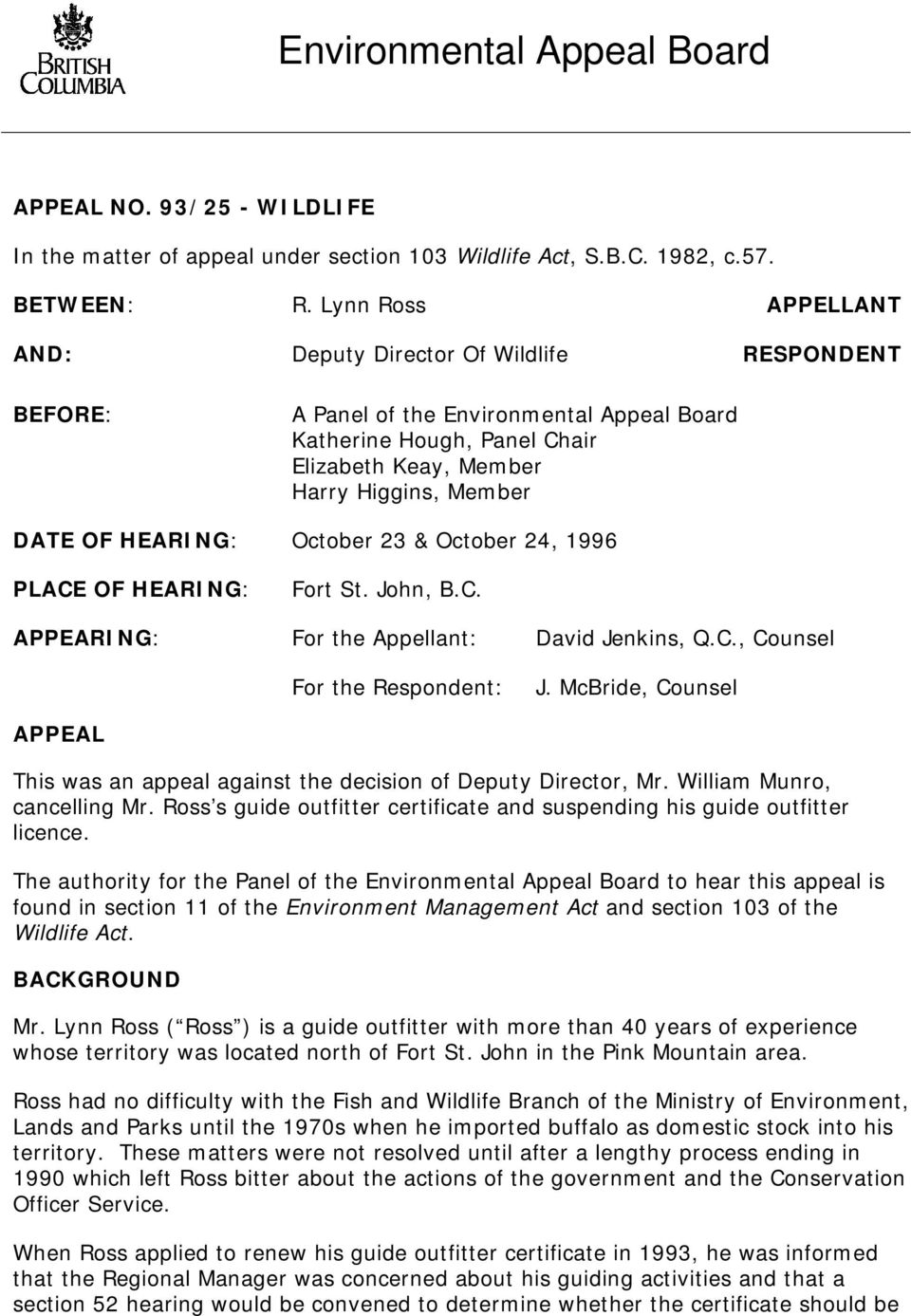 HEARING: October 23 & October 24, 1996 PLACE OF HEARING: Fort St. John, B.C. APPEARING: For the Appellant: David Jenkins, Q.C., Counsel For the Respondent: J.