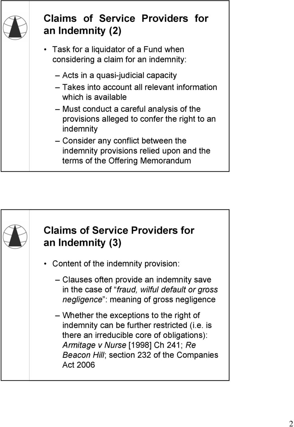 terms of the Offering Memorandum Claims of Service Providers for an Indemnity (3) Content of the indemnity provision: Clauses often provide an indemnity save in the case of fraud, wilful default or