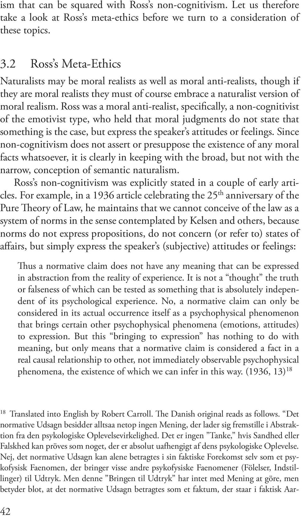 Ross was a moral anti-realist, specifically, a non-cognitivist of the emotivist type, who held that moral judgments do not state that something is the case, but express the speaker s attitudes or