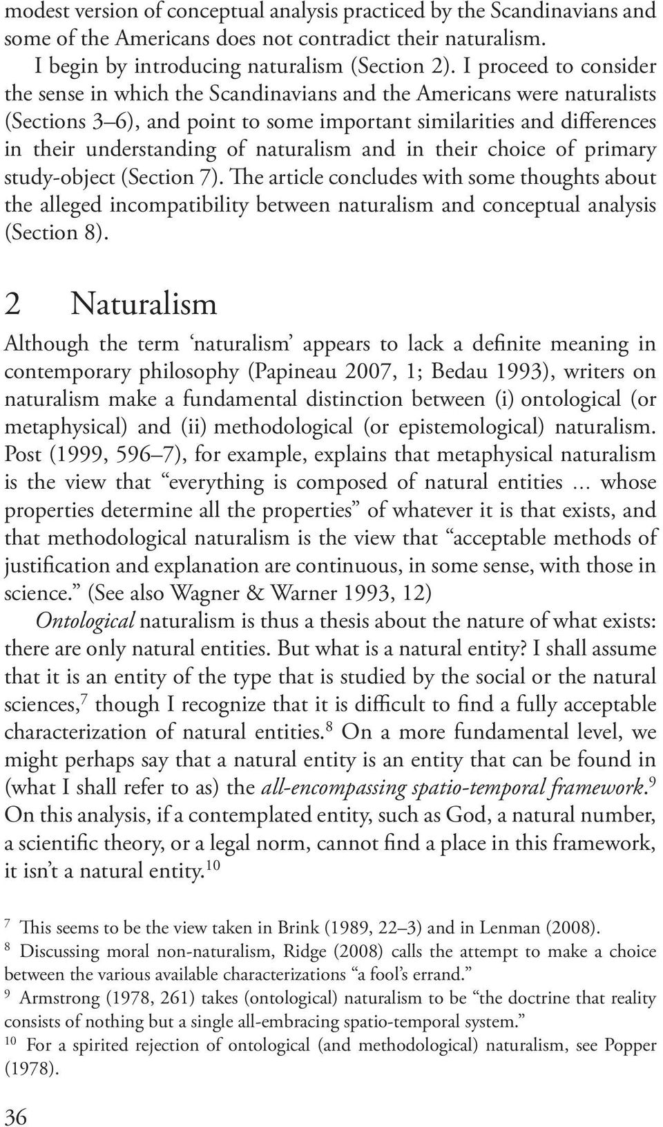naturalism and in their choice of primary study-object (Section 7). The article concludes with some thoughts about the alleged incompatibility between naturalism and conceptual analysis (Section 8).