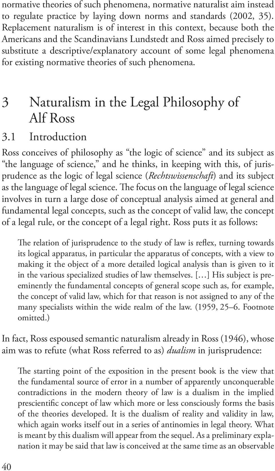 legal phenomena for existing normative theories of such phenomena. 3 Naturalism in the Legal Philosophy of Alf Ross 3.