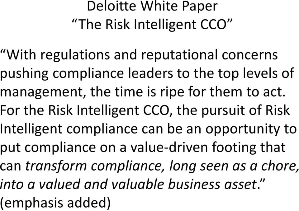 For the Risk Intelligent CCO, the pursuit of Risk Intelligent compliance can be an opportunity to put