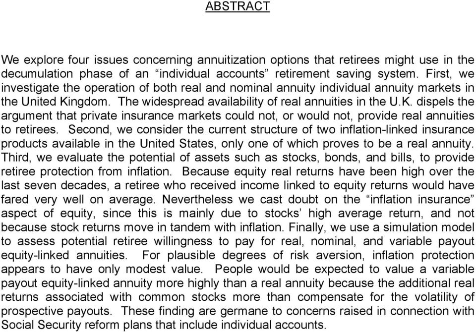 ngdom. The widespread availability of real annuities in the U.K. dispels the argument that private insurance markets could not, or would not, provide real annuities to retirees.