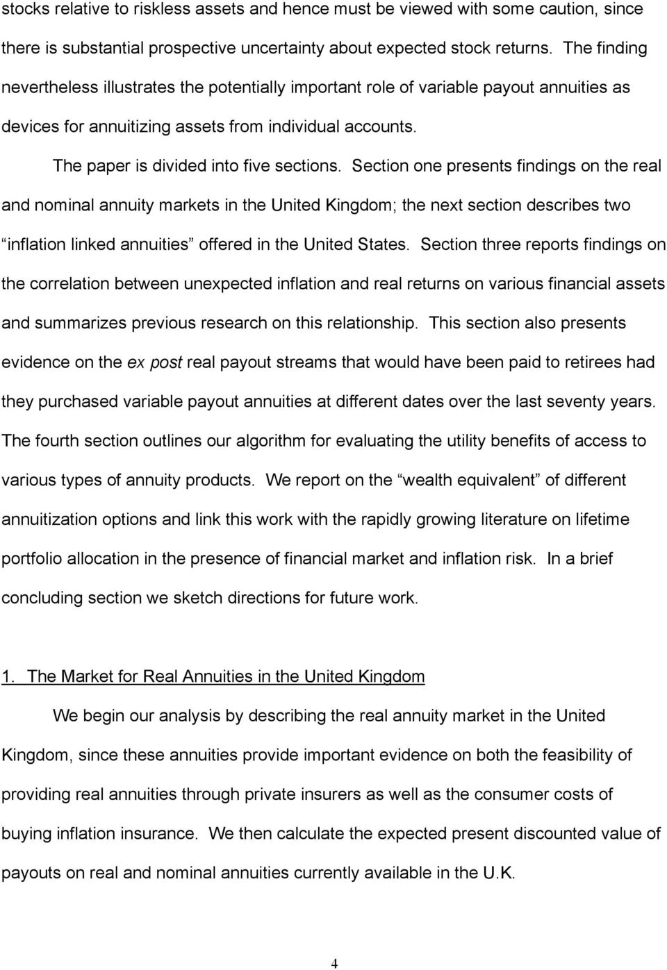 Section one presents findings on the real and nominal annuity markets in the United Kingdom; the next section describes two inflation linked annuities offered in the United States.