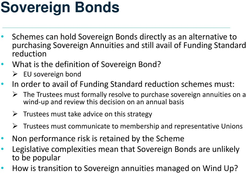 EU sovereign bond In order to avail of Funding Standard reduction schemes must: The Trustees must formally resolve to purchase sovereign annuities on a wind up and review