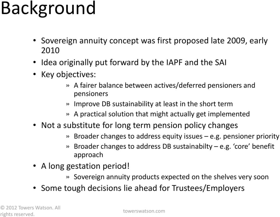 long term pension policy changes» Broader changes to address equity issues e.g. pensioner priority» Broader changes to address DB sustainabilty e.g. core benefit approach A long gestation period!
