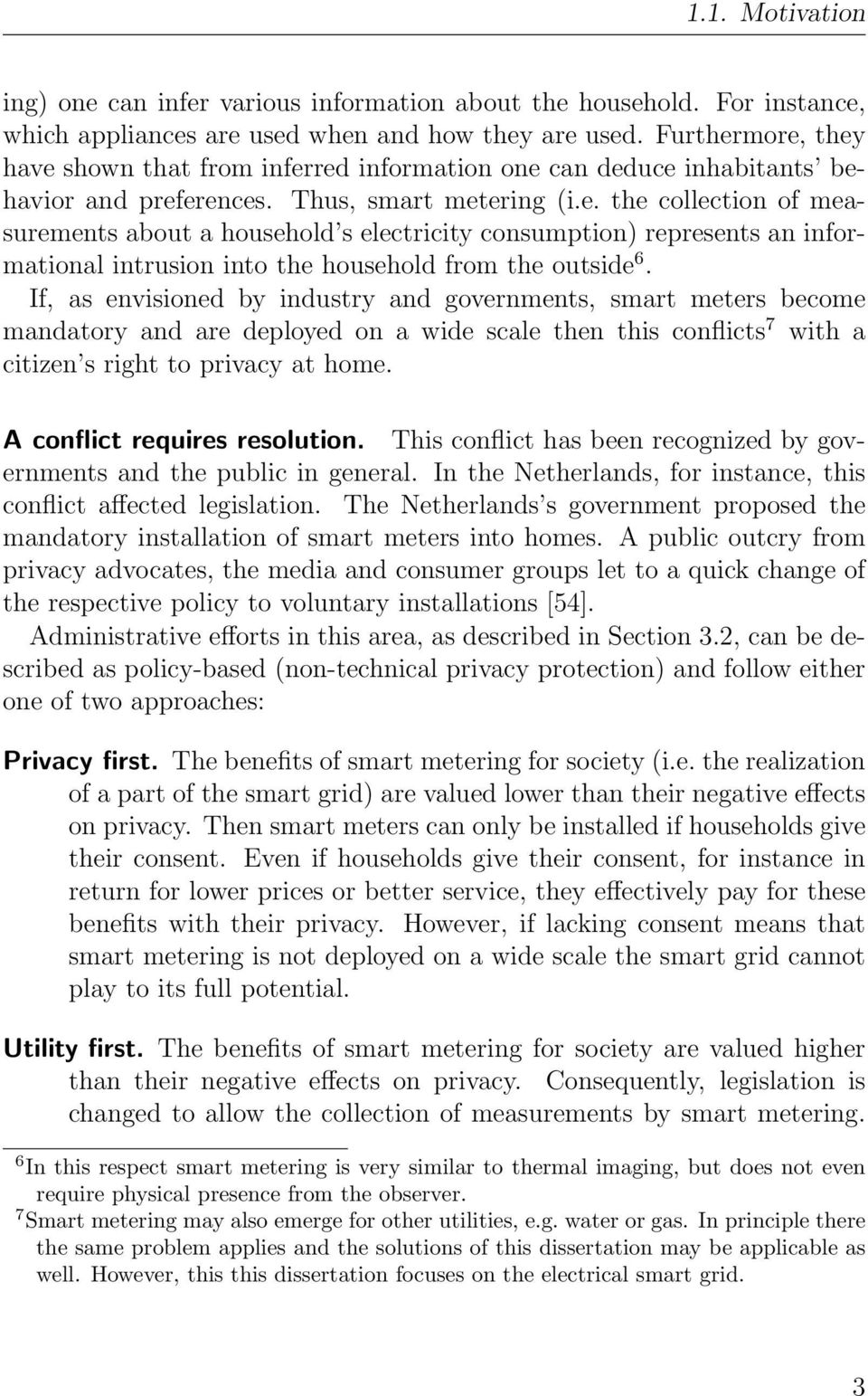 If, as envisioned by industry and governments, smart meters become mandatory and are deployed on a wide scale then this conflicts 7 with a citizen s right to privacy at home.