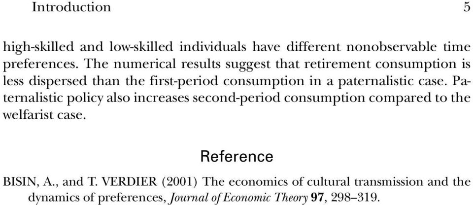 paternalistic case. Paternalistic policy also increases second-period consumption compared to the welfarist case.