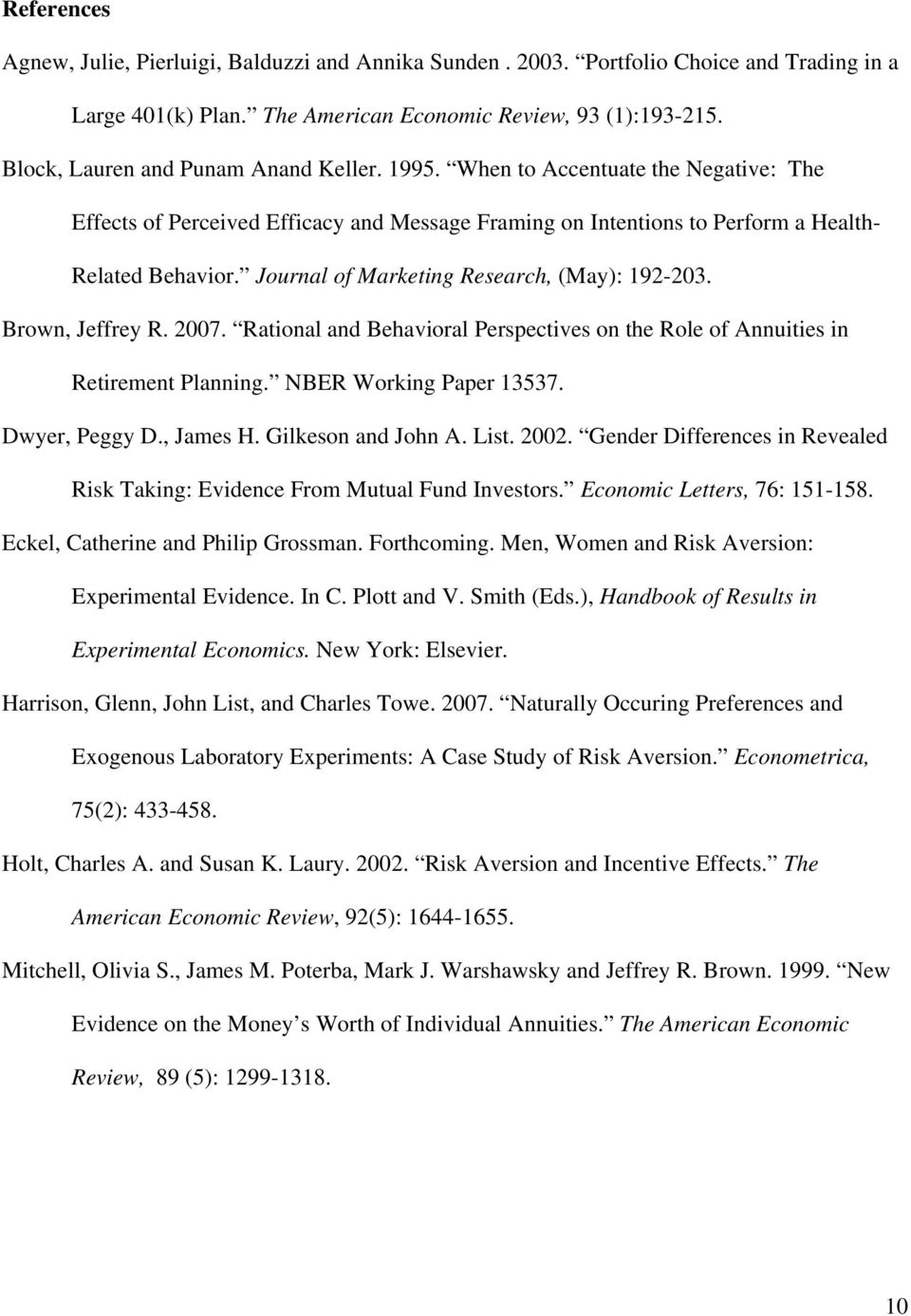 Journal of Marketing Research, (May): 192-203. Brown, Jeffrey R. 2007. Rational and Behavioral Perspectives on the Role of Annuities in Retirement Planning. NBER Working Paper 13537. Dwyer, Peggy D.