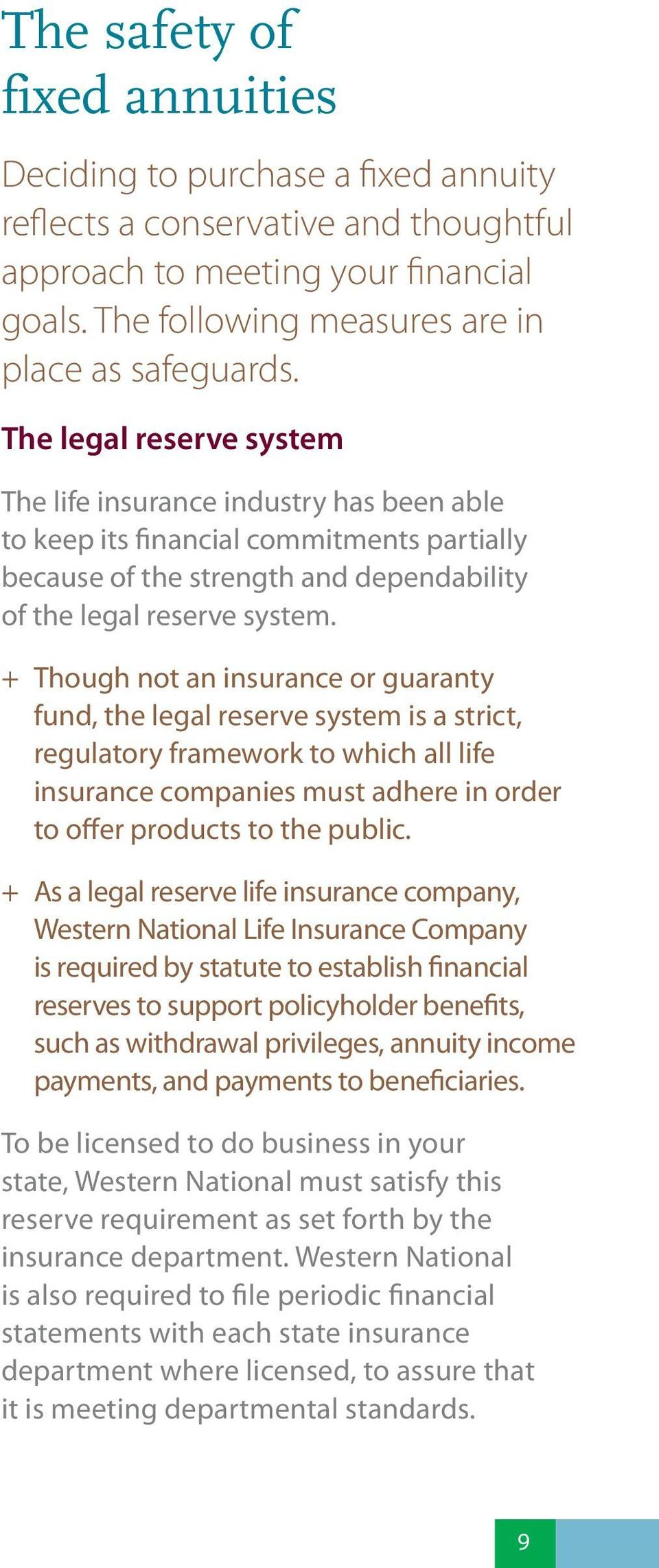 ++ Though not an insurance or guaranty fund, the legal reserve system is a strict, regulatory framework to which all life insurance companies must adhere in order to offer products to the public.