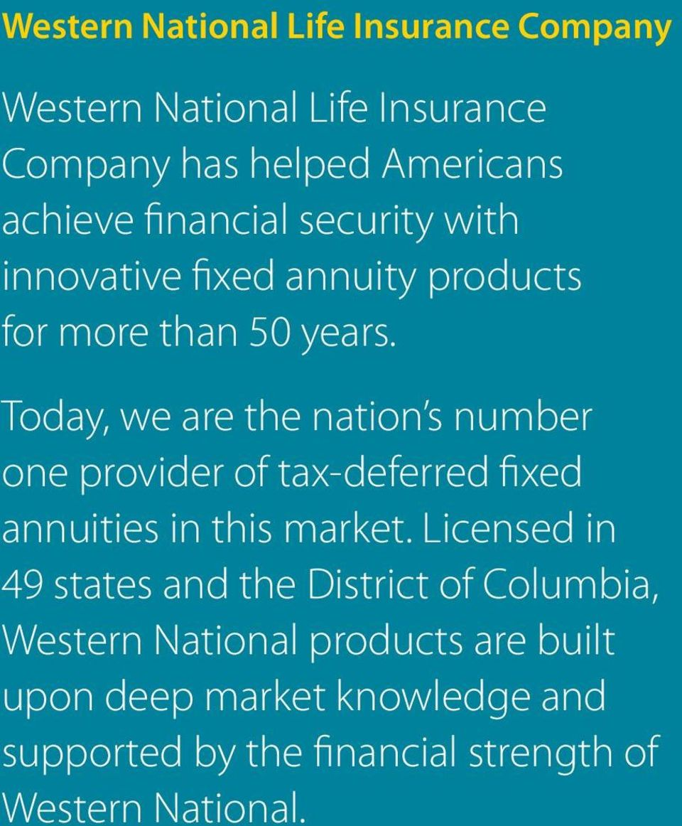 Today, we are the nation s number one provider of tax-deferred fixed annuities in this market.