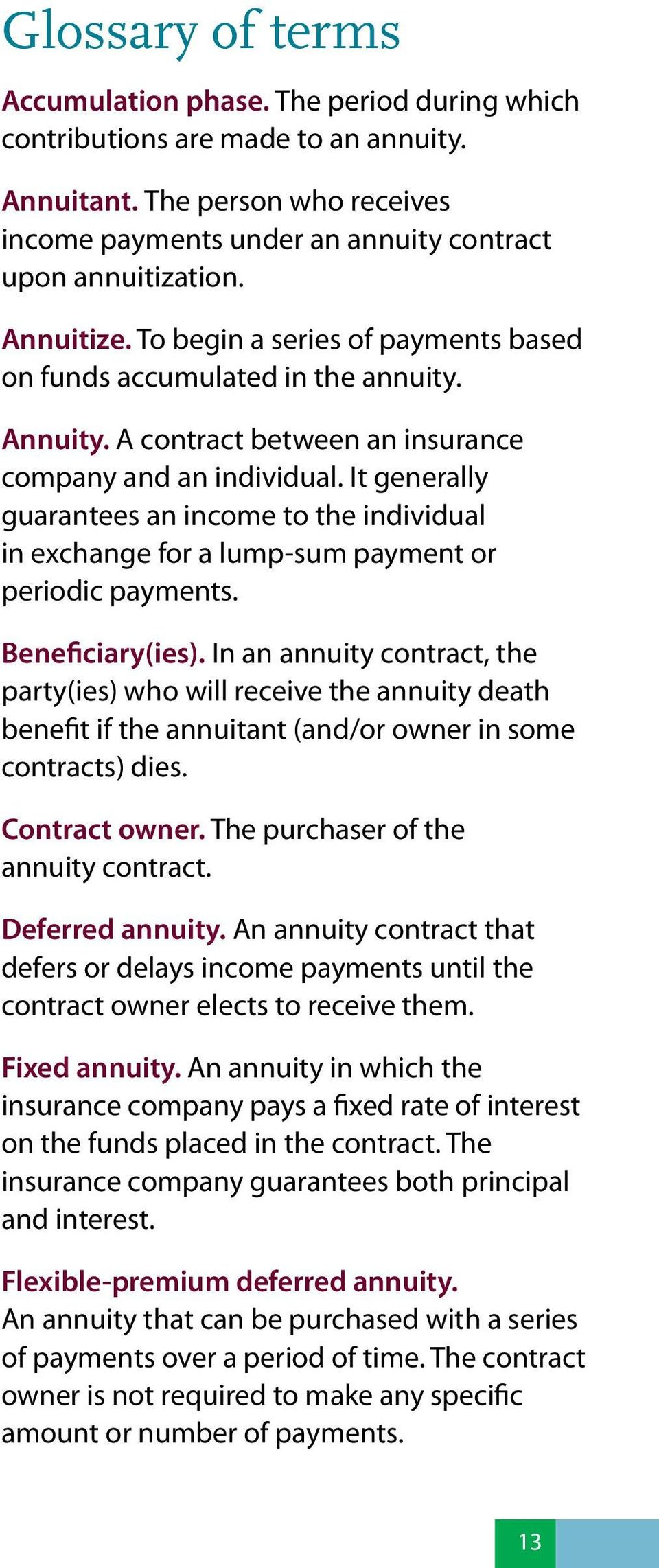 It generally guarantees an income to the individual in exchange for a lump-sum payment or periodic payments. Beneficiary(ies).