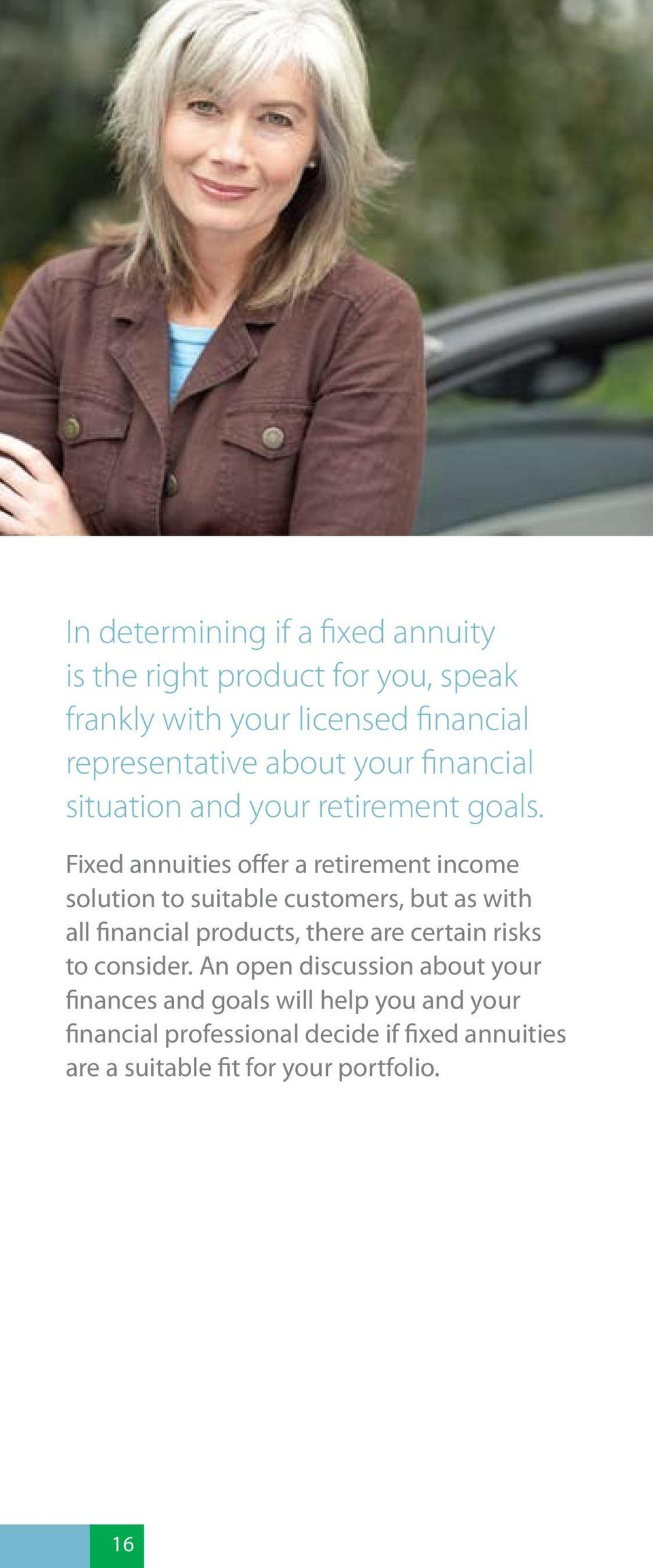 Fixed annuities offer a retirement income solution to suitable customers, but as with all financial products, there are