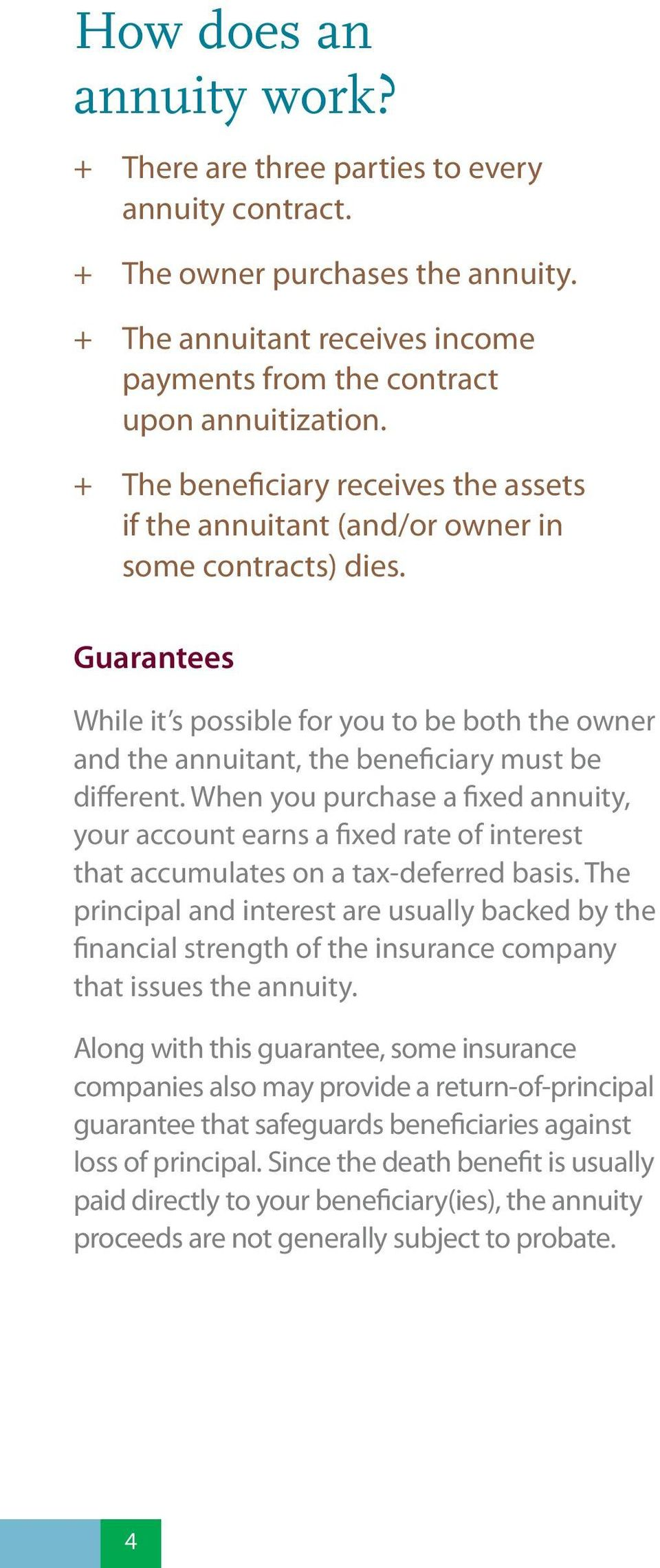 Guarantees While it s possible for you to be both the owner and the annuitant, the beneficiary must be different.